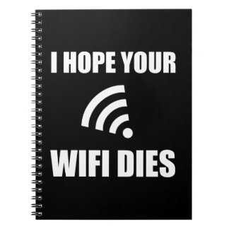 Hope Your Wifi Dies Notebook