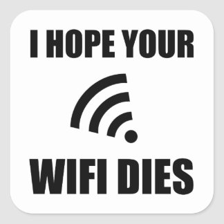 Hope Your Wifi Dies Square Sticker