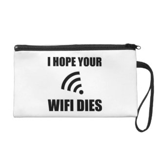 Hope Your Wifi Dies Wristlet Clutch