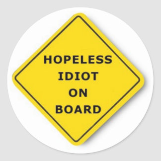 Hopeless Idiot On Board Classic Round Sticker