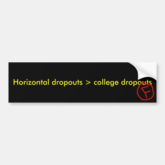 Horizontal dropouts > college dropouts bumper sticker