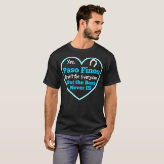 Horse Paso Finos Arent For Everyone Best Never Tee