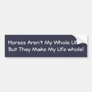 Horses Aren't My Whole Life Bumper Sticker