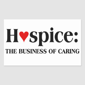 Hospice is in the business of caring for others sticker