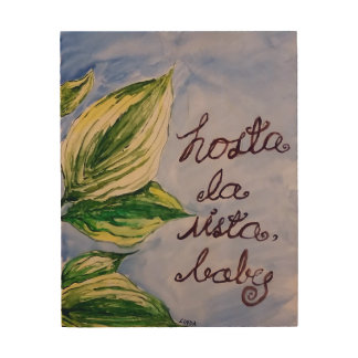 Hosta la vista, baby! Print on Wood
