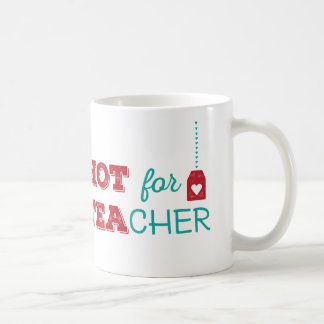 HOT for TEAcher Classic White Coffee Mug
