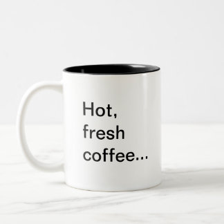 Hot, fresh coffee..., ...another reason to home... Two-Tone coffee mug