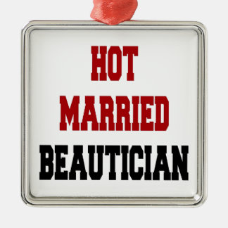 Hot Married Beautician Metal Ornament