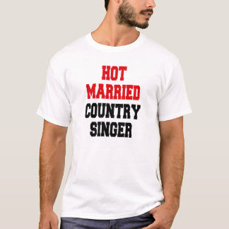 Hot Married Country Singer T-Shirt