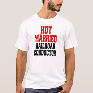 Hot Married Railroad Conductor T-Shirt