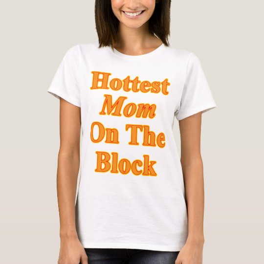 Hot Mom On The Block T-Shirt