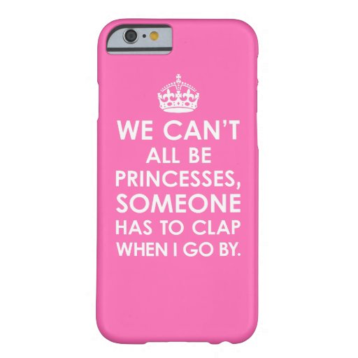 Hot Pink We Can't All Be Princesses iPhone 6 case