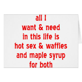 Hot Sex And Waffles And Maple Syrup For Both Greeting Card