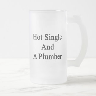 Hot Single And A Plumber Frosted Glass Beer Mug