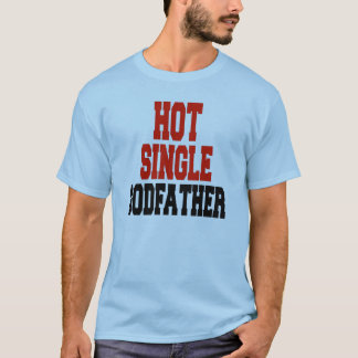 Hot Single Godfather T-Shirt