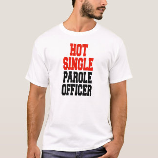 Hot Single Parole Officer T-Shirt