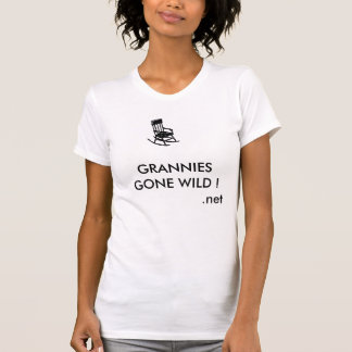 Hous_15[1], GRANNIES GONE WILD !               ... T-Shirt