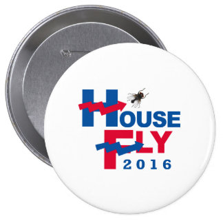 HOUSE FLY FOR PRESIDENT 2016 -- Presidential Elect 4 Inch Round Button