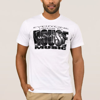 HOUSE MUSIC - Everyone listens T-Shirt