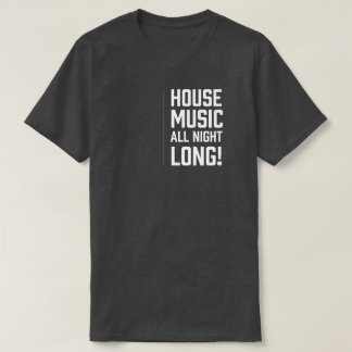House Music Made in Chicago, House Music All Night T-Shirt