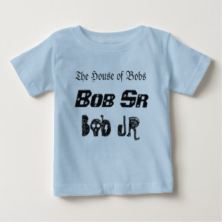 House of Bobs Bob Sr Bob Jr Baby T-Shirt