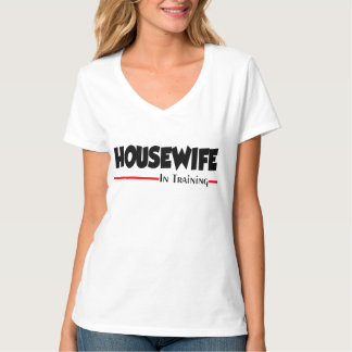 HOUSEWIFE IN TRAINING T-Shirt