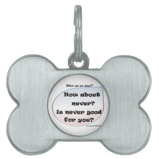 How About Never? Is Never Good For You? Pet Name Tags