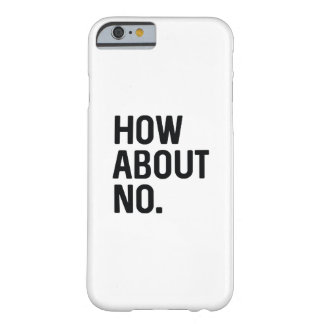 How About No Barely There iPhone 6 Case