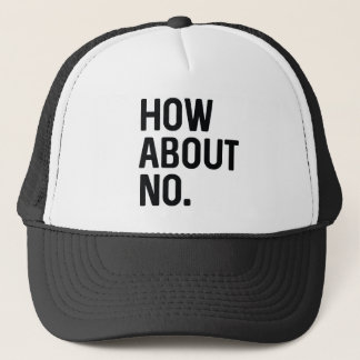 How About No Trucker Hat