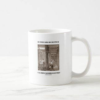 How Advanced Civilization Be If Library Alexandria Mugs