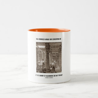 How Advanced Civilization Be If Library Alexandria Two-Tone Mug