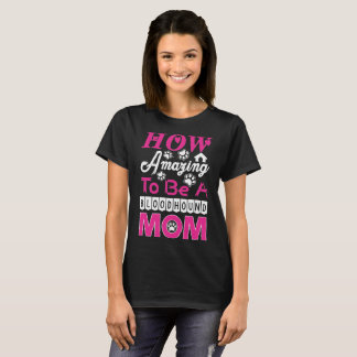How Amazing To Be A Bloodhound Mom T-Shirt