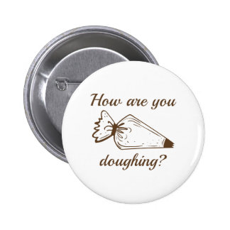 How Are You Doughing? 2 Inch Round Button