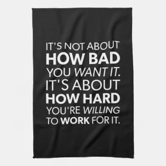 How Bad You Want It vs How Hard You Work - Inspire Kitchen Towel