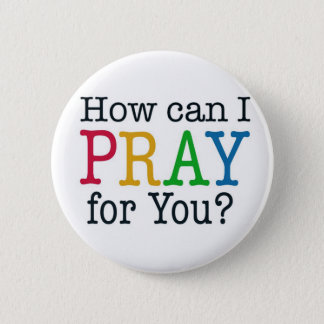 How can I PRAY for you? 2 Inch Round Button