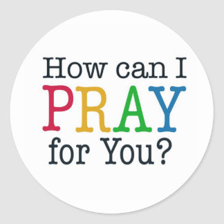 How can I PRAY for you? Classic Round Sticker