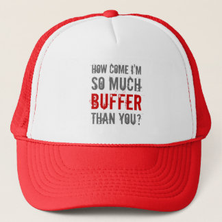 """How Come I'm So Much Buffer Than You?"" Trucker Hat"