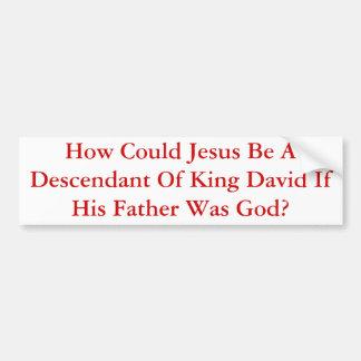 How Could Jesus Be A Descendant Of King David... Bumper Sticker