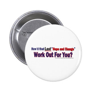 How d that Last Hope and Change Work Out for You Pinback Button