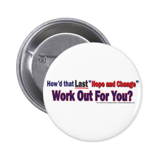 How d that Last Hope and Change Work out for you Button