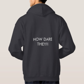 How dare they!! hoodie