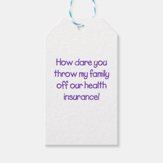 How Dare you Throw my Family off Our HealthCare Gift Tags