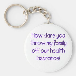 How Dare you Throw my Family off Our HealthCare Keychain