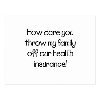 How Dare you Throw my Family off Our Healthcare Postcard