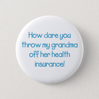 How Dare you Throw my Grandma off her Healthcare 2 Inch Round Button