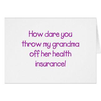 How Dare you Throw my Grandma off her Healthcare Card