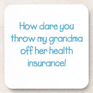 How Dare you Throw my Grandma off her Healthcare Coaster
