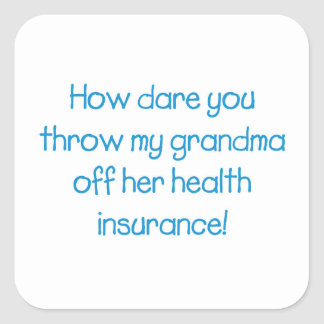 How Dare you Throw my Grandma off her Healthcare Square Sticker