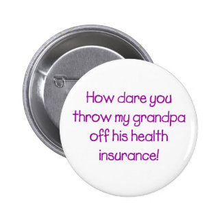 How Dare you Throw my Grandpa off his Healthcare 2 Inch Round Button