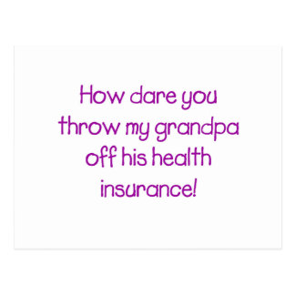 How Dare you Throw my Grandpa off his Healthcare Postcard